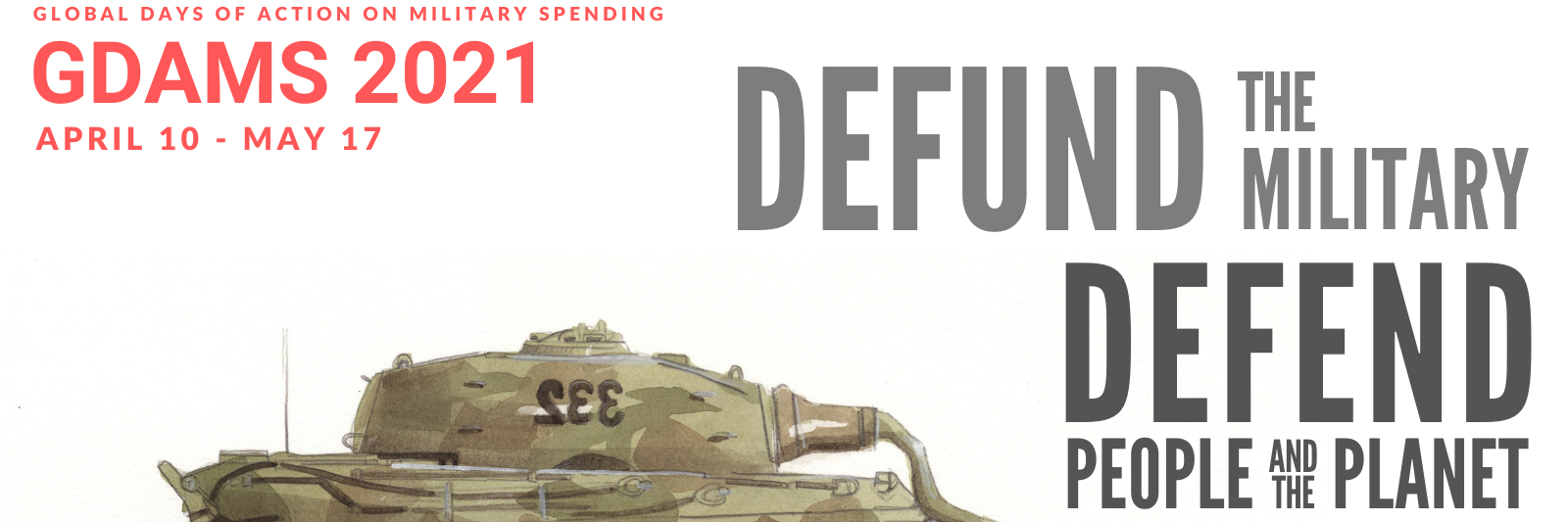 Tankin piippu on lerpahtanut. Teksti: Defund the military, Defend people and the planet. Global Days of action on military spending April 10 - May 17. GDAMS 2021.
