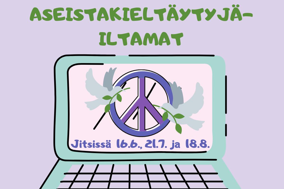 Teksti ylhäällä: Aseistakieltäytyjäiltamat. Piirretyn tietokoneen näytöllä on rauhanmerkki ja kaksi rauhankyyhkyä sekä teksti: Jitsissä 16.6., 21.7. ja 14.8.